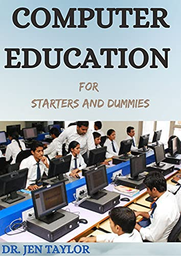 COMPUTER EDUCATION For Starters And Dummies: The Complete Guide (English Edition)