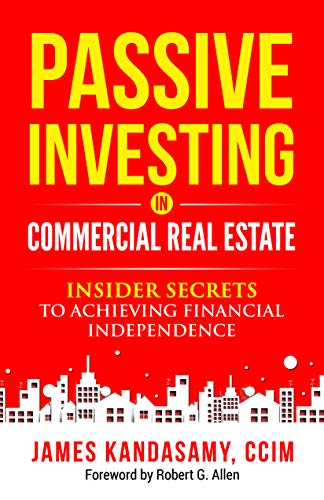 Amazon.com: Passive Investing In Commercial Real Estate: Insider secrets to achieving financial independence eBook : Kandasamy, James: Kindle Store