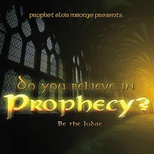 Do You Believe in Prophecy? Be the Judge -  DVD, Prophet Elvis Mbonye