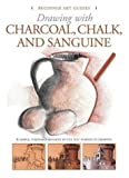 Drawing With Charcoal, Chalk, And Sanguine (Beginner's Art Guides)