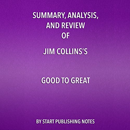 Summary, Analysis, and Review of Jim Collins's Good to Great     Why Some Companies Make the Leap... and Others Don't              By:                                                                                                                                 Start Publishing Notes                               Narrated by:                                                                                                                                 Michael Gilboe                      Length: 36 mins     Not rated yet     Overall 0.0