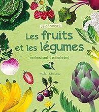 Je découvre les fruits et les légumes en dessinant et en coloriant par Anne Baudier