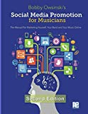 Social Media Promotion For Musicians - Second Edition: The Manual For Marketing Yourself, Your Band and Your Music Online