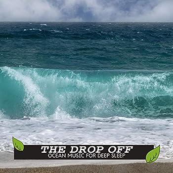 The Drop Off - Ocean Music for Deep Sleep