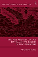 The Rise and Decline of Fundamental Rights in EU Citizenship (Modern Studies in European Law)