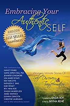 Embracing Your Authentic Self: Women's Intimate Stories of Self-Discovery & Transformation by [Linda Joy, Bryna Rene]