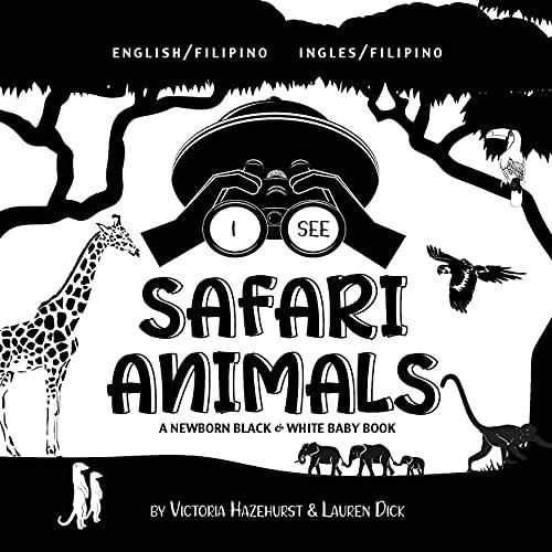 I See Safari Animals: Bilingual (English / Filipino) (Ingles / Filipino) A Newborn Black & White Baby Book (High-Contrast Design & Patterns) (Giraffe, ... Early Readers: Children's Learning Books)