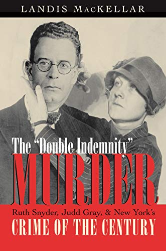 The Double Indemnity Murder: Ruth Snyder, Judd Gray, and New York's Crime of the Century