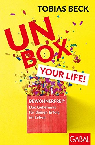 Unbox your Life!: BEWOHNERFREI®: Das Geheimnis für deinen Erfolg im Leben (Dein Erfolg)