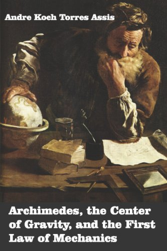 Archimedes: The Center of Gravity, and the First Law of Mechanics