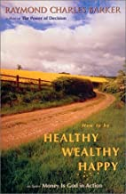 How to Be Healthy, Wealthy, Happy (Mentors of New Thought Series)
