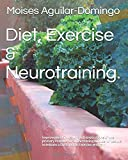 Diet, Exercise & Neurotraining.: Improvement in health and fitness is one of the primary reasons for an increasing number of people to initiate a Diet and an Exercise program (Neuronutrition)