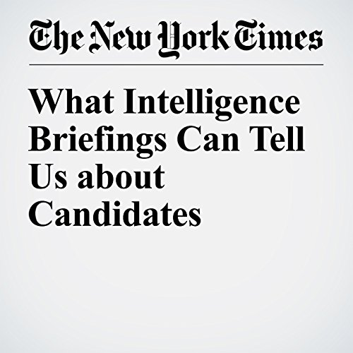 What Intelligence Briefings Can Tell Us About Candidates audiobook cover art