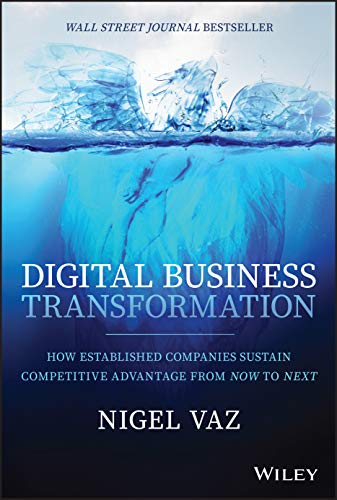Digital Business Transformation: How Established Companies Sustain Competitive Advantage From Now to