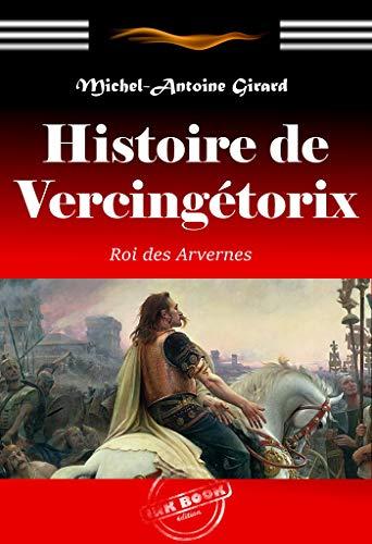 Histoire de Vercingétorix, roi des Arvernes (édition intégrale et corrigée) (French Edition)