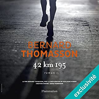 42 km 195                   De :                                                                                                                                 Bernard Thomasson                               Lu par :                                                                                                                                 Bernard Thomasson                      Durée : 5 h et 23 min     65 notations     Global 4,2