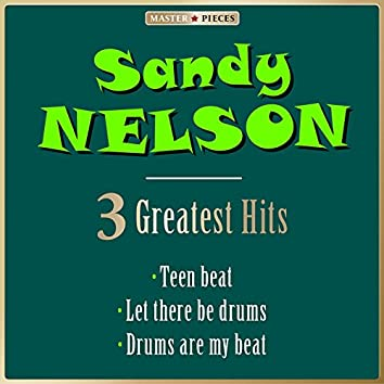 Masterpieces Presents Sandy Nelson: Teen Beat / Let There Be Drums / Drums Are My Beat (3 Greatest Hits)