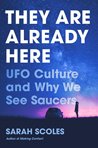 They Are Already Here: UFO Culture and Why We See Saucers