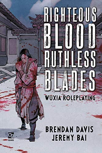 Righteous Blood, Ruthless Blades: Wuxia Roleplaying (Osprey Roleplaying)