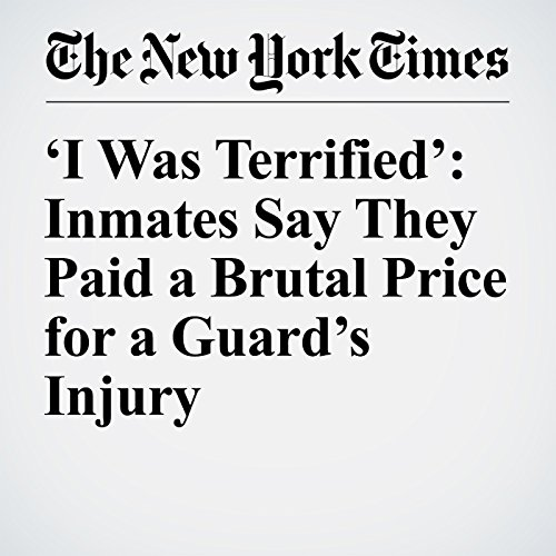 'I Was Terrified': Inmates Say They Paid a Brutal Price for a Guard's Injury audiobook cover art