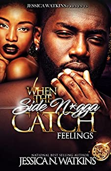 When The Side N*gga Catch Feelings by [Jessica N. Watkins]