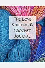 The Love Knitting & Crochet Journal 1: The Ultimate All-In-One Knitting and Crochet Journal, Project Planner and Notebook, Yarn and Needle Inventory, ... Sketchbook, Knitters Graph Paper and More Paperback