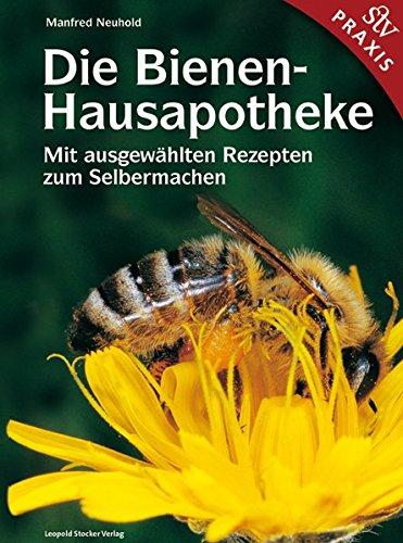 Die Bienen-Hausapotheke: Mit ausgewählten Rezepten zum Selbermachen: 100 ausgewählte Rezepte zum Selbermachen