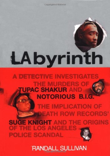 Download Labyrinth: A Detective Investigates the Murders of Tupac Shakur and B.I.G., the Implication of Death Row Records' Suge Knight, and the Origins of the Los angeles 0871138387