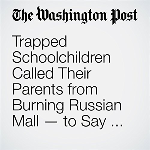 Trapped Schoolchildren Called Their Parents from Burning Russian Mall — to Say Goodbye copertina