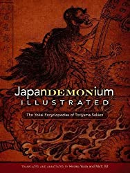 Japandemonium Illustrated: The Yokai Encyclopedias of Toriyama Sekien by Toriyama Sekien (Author), Matt Alt (Editor, Translator), Hiroko Yoda (Editor, Translator)