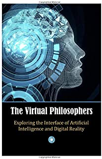 The Virtual Philosophers: Exploring the Interface of Artificial Intelligence and Digital Reality