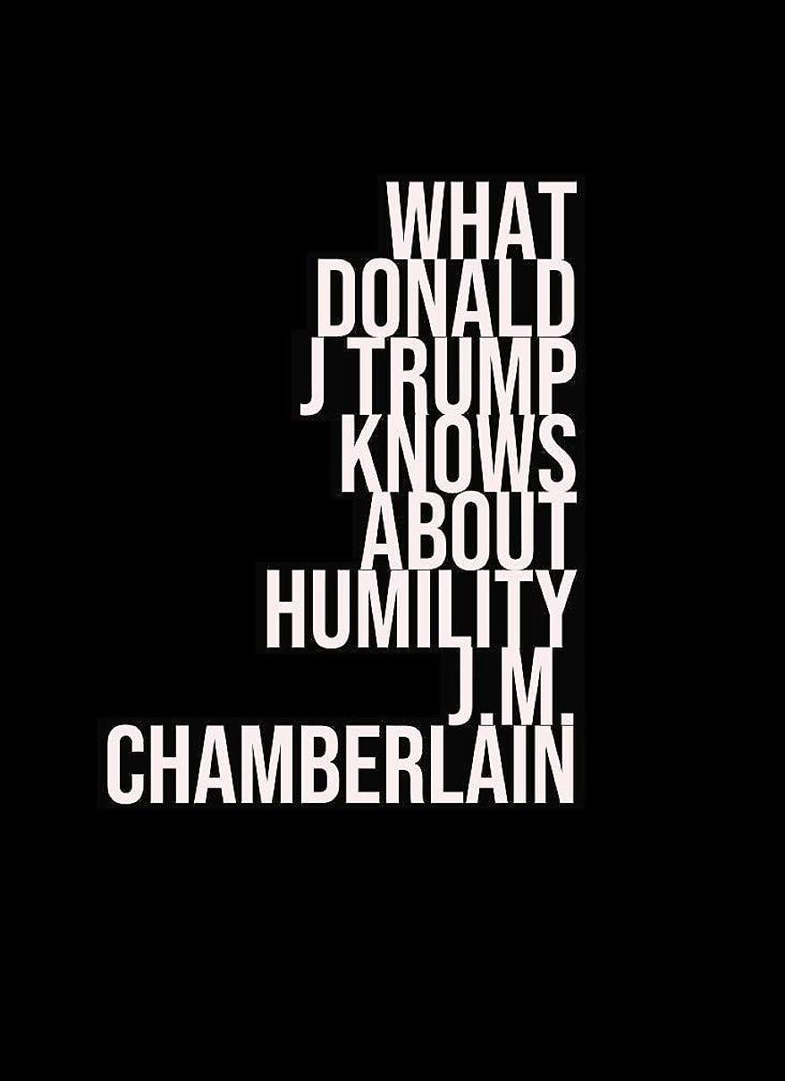 装置どんよりした有効なWhat Donald J Trump Knows About Humility (English Edition)