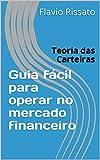Guia fácil para operar no mercado financeiro: Teoria das Carteiras (Portuguese Edition)
