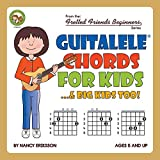 Guitalele Chords For Kids...& Big Kids Too! (Fretted Friends Beginners Series)