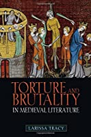 Torture and Brutality in Medieval Literature: Negotiations of National Identity by Larissa Tracy(2015-01-15)