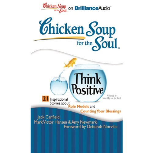 Chicken Soup for the Soul: Think Positive - 21 Inspirational Stories About Role Models and Counting Your Blessings audiobook cover art