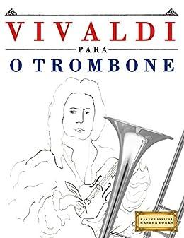 Vivaldi para o Trombone: 10 peças fáciles para o Trombone livro ...