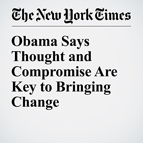 Obama Says Thought and Compromise Are Key to Bringing Change cover art