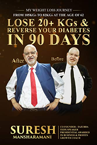 Lose 20+ KGs and Reverse Your Diabetes in 90 Days: My Weight Loss Journey, From 105 KGs to 82 KGs in 90 Days at The Age of 62 (English Edition)