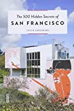 The 500 Hidden Secrets of San Francisco: updated and revised