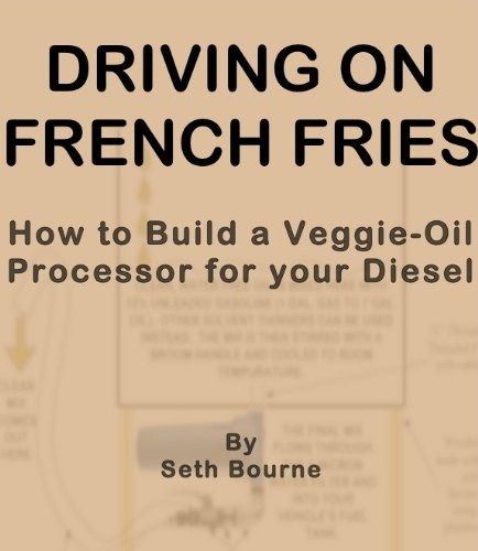 Driving on French Fries-How to Build a Veggie Oil Processor for your Diesel (English Edition)