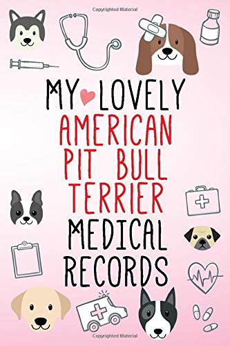 My Lovely American Pit Bull Terrier Medical Records Notebook / Journal 6x9 with 120 Pages Keepsake Dog log: for American Pit Bull Terrier lover ... organizer  Medical Logbook journal notebo 1
