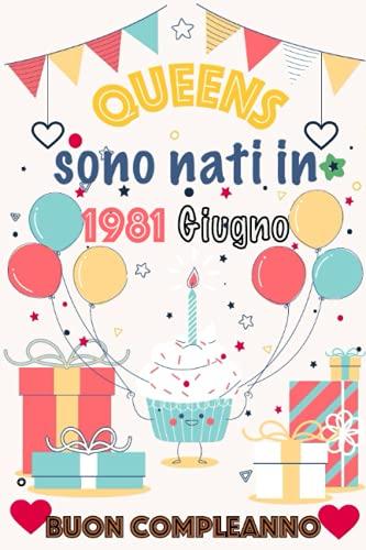 Queens sono nati in 1981 Giugno buon compleanno: Notebook Journal | Regalo di compleanno per chi è nato a 1981 | Regalo di compleanno per uomini che ... Regalo di compleanno per ragazze che girano 4