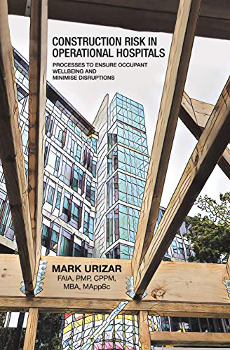 Construction Risk in Operational Hospitals: Processes to Ensure Occupant Wellbeing and Minimise Disruptions (English Edition)