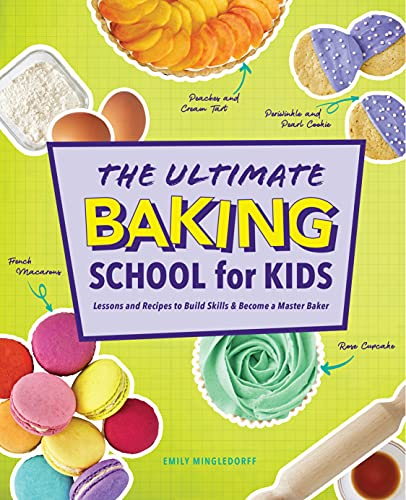 The Ultimate Baking School for Kids: Lessons and Recipes to Build Skills and Become a Master Baker