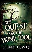 The Quest For The Bone Idol (Skullenia Book 4)