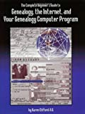 The Complete Beginner s Guide to Genealogy, the Internet, and Your Genealogy Computer Program