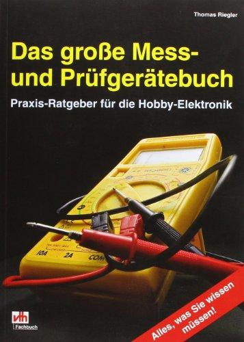 Das große Mess- und Prüfgerätebuch: Praxis-Ratgeber für die Hobby-Elektronik