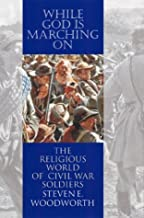 While God Is Marching on: The Religious World of Civil War Soldiers (Modern War Studies)
