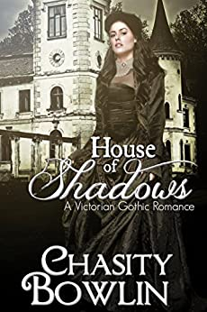 House of Shadows (The Victorian Gothic Collection Book 1) by [Chasity Bowlin]